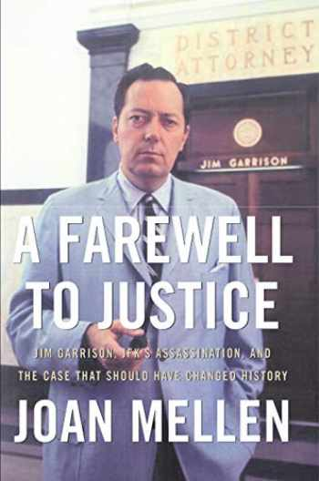 9781597970488-1597970484-A Farewell to Justice: Jim Garrison, JFK's Assassination, and the Case That Should Have Changed History