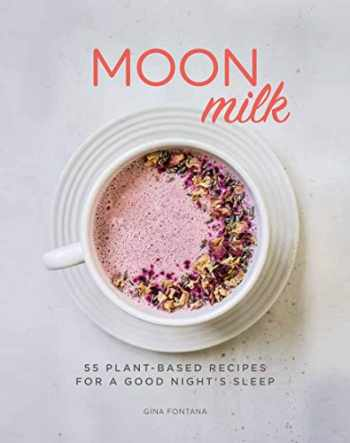9781454936695-145493669X-Moon Milk: 55 Plant-Based Recipes for a Good Night's Sleep