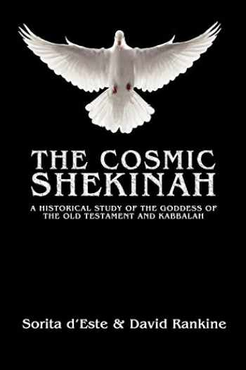 9781905297511-1905297513-The Cosmic Shekinah: A historical study of the goddess of the Old Testament and Kabbalah