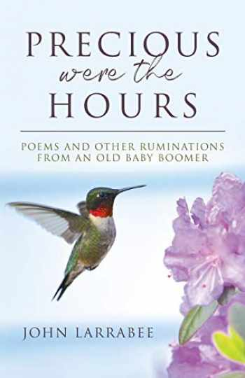 9780578734989-0578734982-Precious Were The Hours: Poems and Other Ruminations from an Old Baby Boomer