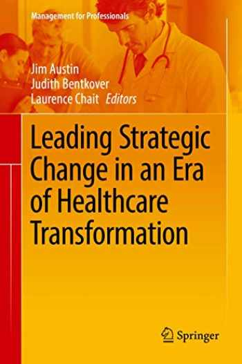 9783319307756-3319307754-Leading Strategic Change in an Era of Healthcare Transformation (Management for Professionals)
