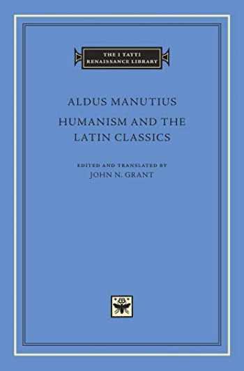 9780674971639-0674971639-Humanism and the Latin Classics (The I Tatti Renaissance Library)