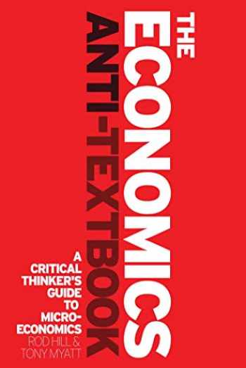 9781842779392-1842779397-The Economics Anti-Textbook: A Critical Thinker's Guide to Microeconomics