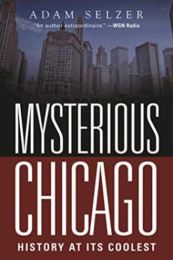9781510713420-1510713425-Mysterious Chicago: History at Its Coolest