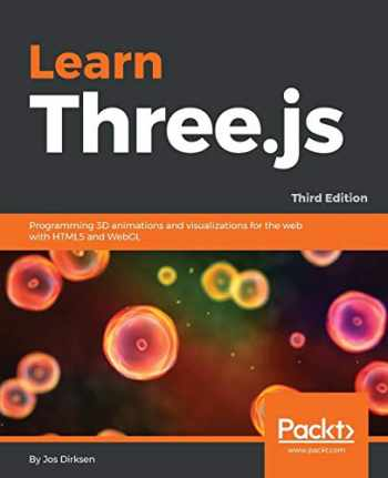 9781788833288-1788833287-Learn Three.js: Programming 3D animations and visualizations for the web with HTML5 and WebGL, 3rd Edition