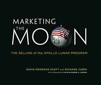 9780262026963-0262026961-Marketing the Moon: The Selling of the Apollo Lunar Program (The MIT Press)
