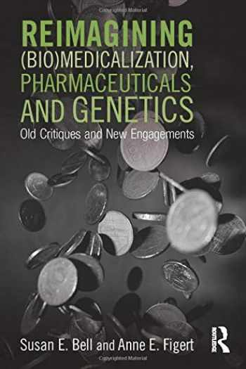 9781138793712-113879371X-Reimagining (Bio)Medicalization, Pharmaceuticals and Genetics: Old Critiques and New Engagements