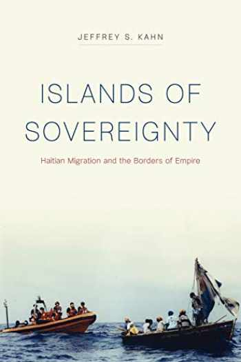 9780226587417-022658741X-Islands of Sovereignty: Haitian Migration and the Borders of Empire (Chicago Series in Law and Society)