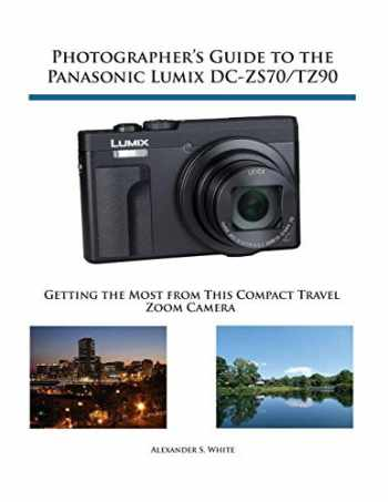9781937986643-1937986640-Photographer's Guide to the Panasonic Lumix DC-ZS70/TZ90: Getting the Most from this Compact Travel Zoom Camera