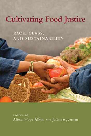 9780262516327-0262516322-Cultivating Food Justice: Race, Class, and Sustainability (Food, Health, and the Environment)