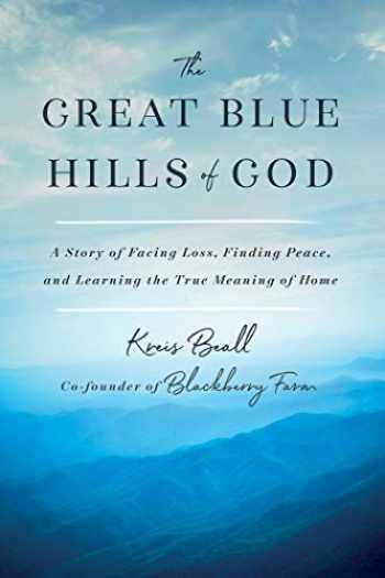 9781984822246-1984822241-The Great Blue Hills of God: A Story of Facing Loss, Finding Peace, and Learning the True Meaning of Home