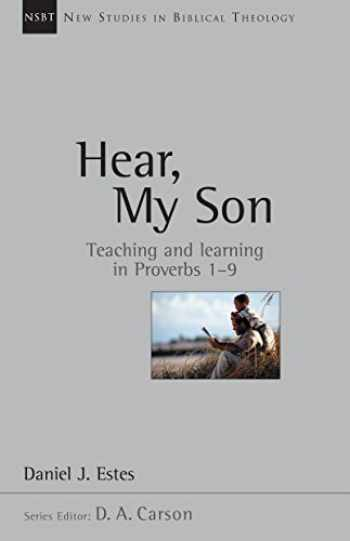 9780830826049-0830826041-Hear, My Son: Teaching Learning in Proverbs 1-9 (New Studies in Biblical Theology, Volume 4)