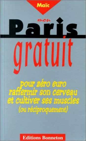 MON PARIS GRATUIT. Pour zéro euro raffermir son cerveau et cultiver ses muscles (ou réciproquement) - Maïc