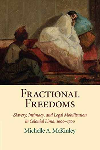 9781316620106-1316620107-Fractional Freedoms: Slavery, Intimacy, and Legal Mobilization in Colonial Lima, 1600–1700 (Studies in Legal History)