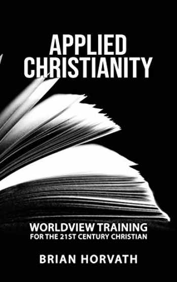 9780578683096-0578683091-Applied Christianity: Worldview Training for the 21st Century Christian