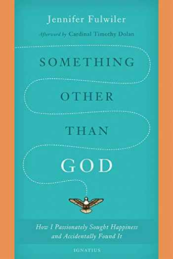 9781621641520-162164152X-Something Other Than God: How I Passionately Sought Happiness and Accidentally Found It