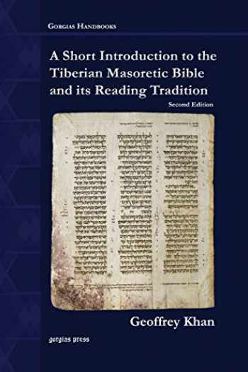 9781463202460-1463202466-A Short Introduction to the Tiberian Masoretic Bible and Its Reading Tradition (Gorgias Handbooks)