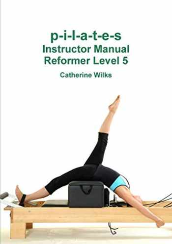 9781447723783-1447723783-p-i-l-a-t-e-s Instructor Manual Reformer Level 5