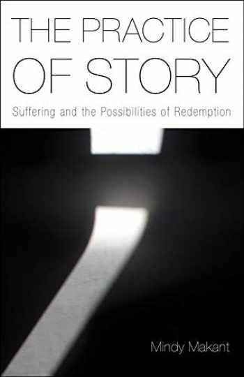 9781481300704-1481300709-The Practice of Story: Suffering and the Possibilities of Redemption