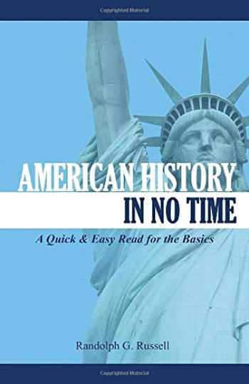 9780967921495-096792149X-American History in No Time: A Quick & Easy Read for the Basics