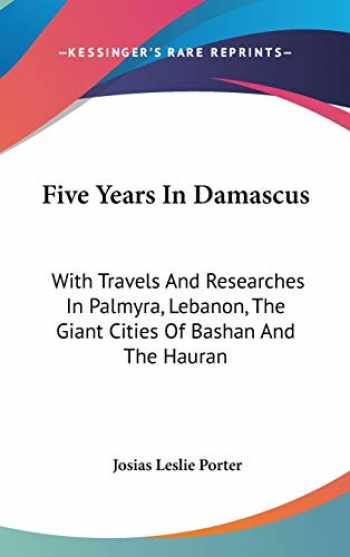 Five years in Damascus - Josias Leslie Porter