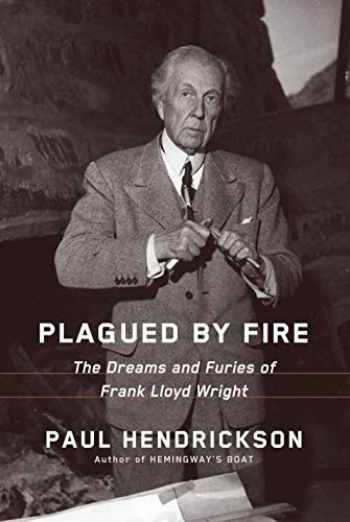 9780385353656-0385353650-Plagued by Fire: The Dreams and Furies of Frank Lloyd Wright