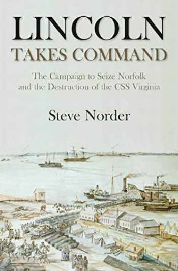 9781611214574-1611214572-Lincoln Takes Command: The Campaign to Seize Norfolk and the Destruction of the CSS Virginia