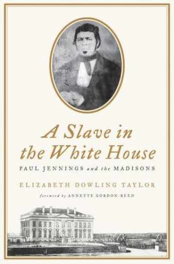 9780230108936-0230108938-A Slave in the White House: Paul Jennings and the Madisons