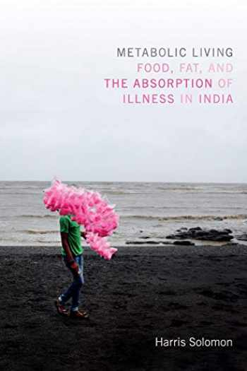 9780822361015-0822361019-Metabolic Living: Food, Fat, and the Absorption of Illness in India (Critical Global Health: Evidence, Efficacy, Ethnography)