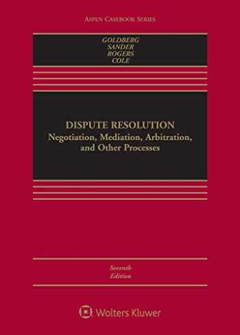 9781543801088-1543801080-Dispute Resolution: Negotiation, Mediation, Arbitration, and Other Processes (Aspen Casebook)