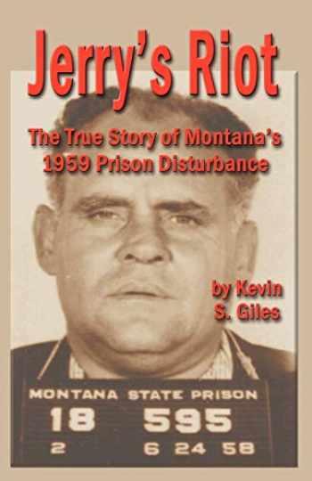 9781591137184-1591137187-Jerry's Riot: The True Story of Montana's 1959 Prison Disturbance