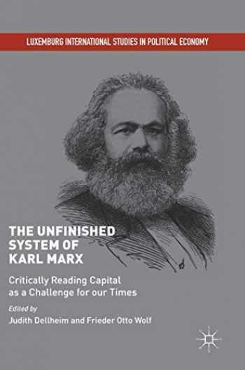 9783319703466-3319703463-The Unfinished System of Karl Marx: Critically Reading Capital as a Challenge for our Times (Luxemburg International Studies in Political Economy)