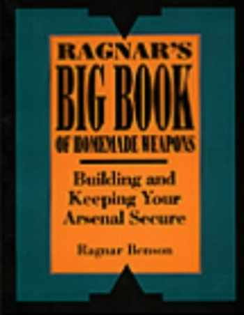 9780873646604-0873646606-Ragnar's Big Book Of Homemade Weapons: Building And Keeping Your Arsenal Secure