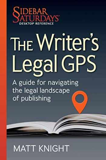 9781734833300-1734833300-The Writer's Legal GPS: A Guide for Navigating the Legal Landscape of Publishing (a Sidebar Saturdays Desktop Reference) (Sidebar Saturdays Desk Reference)