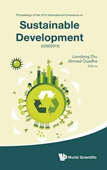 9789814749909-9814749907-Sustainable Development: Proceedings of the 2015 International Conference on Sustainable Development (ICSD2015)