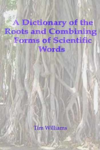 9781411657939-1411657934-A Dictionary of the Roots and Combining Forms of Scientific Words