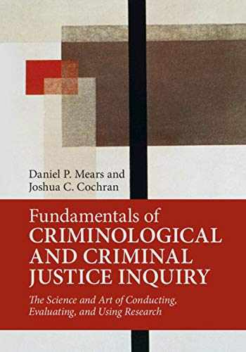 9781316645130-1316645134-Fundamentals of Criminological and Criminal Justice Inquiry: The Science and Art of Conducting, Evaluating, and Using Research