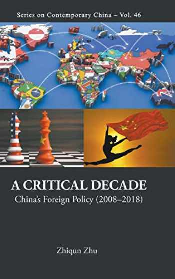 9789811200779-9811200777-A Critical Decade: China's Foreign Policy (2008-2018) (Series on Contemporary China )