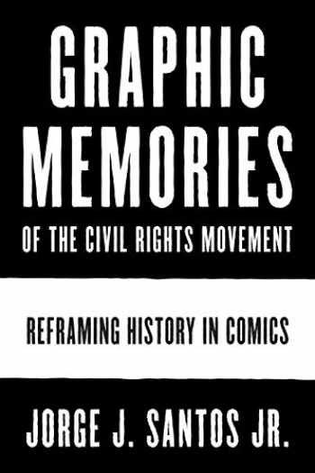9781477318270-1477318275-Graphic Memories of the Civil Rights Movement: Reframing History in Comics (World Comics and Graphic Nonfiction Series)