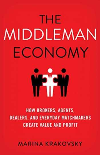 9781137530196-1137530197-The Middleman Economy: How Brokers, Agents, Dealers, and Everyday Matchmakers Create Value and Profit