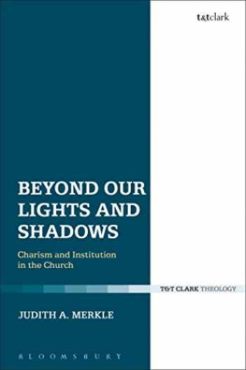 9780567658180-056765818X-Beyond Our Lights and Shadows: Charism and Institution in the Church