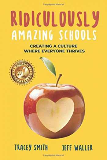 9781951591007-1951591003-Ridiculously Amazing Schools: Creating a Culture Where Everyone Thrives