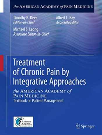9781493918201-1493918206-Treatment of Chronic Pain by Integrative Approaches: the AMERICAN ACADEMY of PAIN MEDICINE Textbook on Patient Management