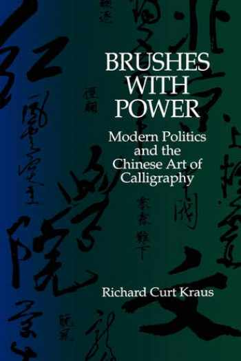9780520072855-0520072855-Brushes with Power: Modern Politics and the Chinese Art of Calligraphy