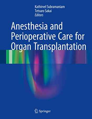 9781493963751-1493963759-Anesthesia and Perioperative Care for Organ Transplantation