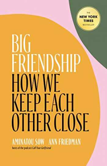 9781982111908-1982111909-Big Friendship: How We Keep Each Other Close