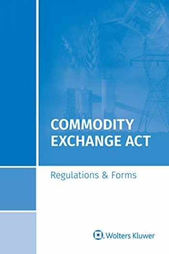 9781543806663-154380666X-Commodity Exchange Act: Regulations & Forms, 2019