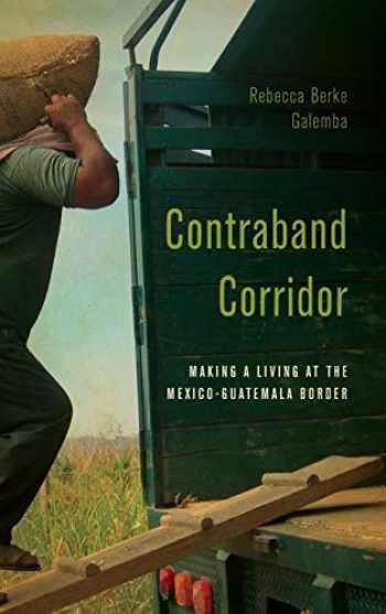 9780804799133-080479913X-Contraband Corridor: Making a Living at the Mexico--Guatemala Border