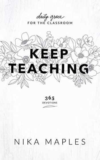 9781733173407-1733173404-Keep Teaching: Daily Grace for the Classroom