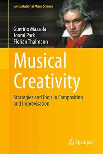 9783642245169-3642245161-Musical Creativity: Strategies and Tools in Composition and Improvisation (Computational Music Science)
